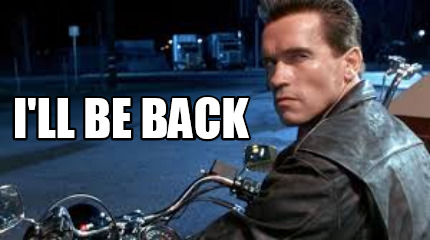 Arnold saying I'll be back